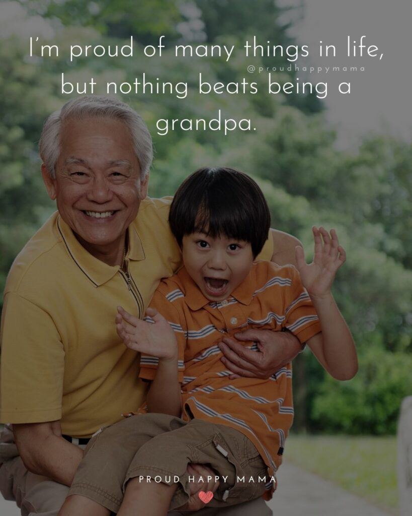 Grandpa Quotes - Im proud of many things in life, but nothing beats being a grandpa.