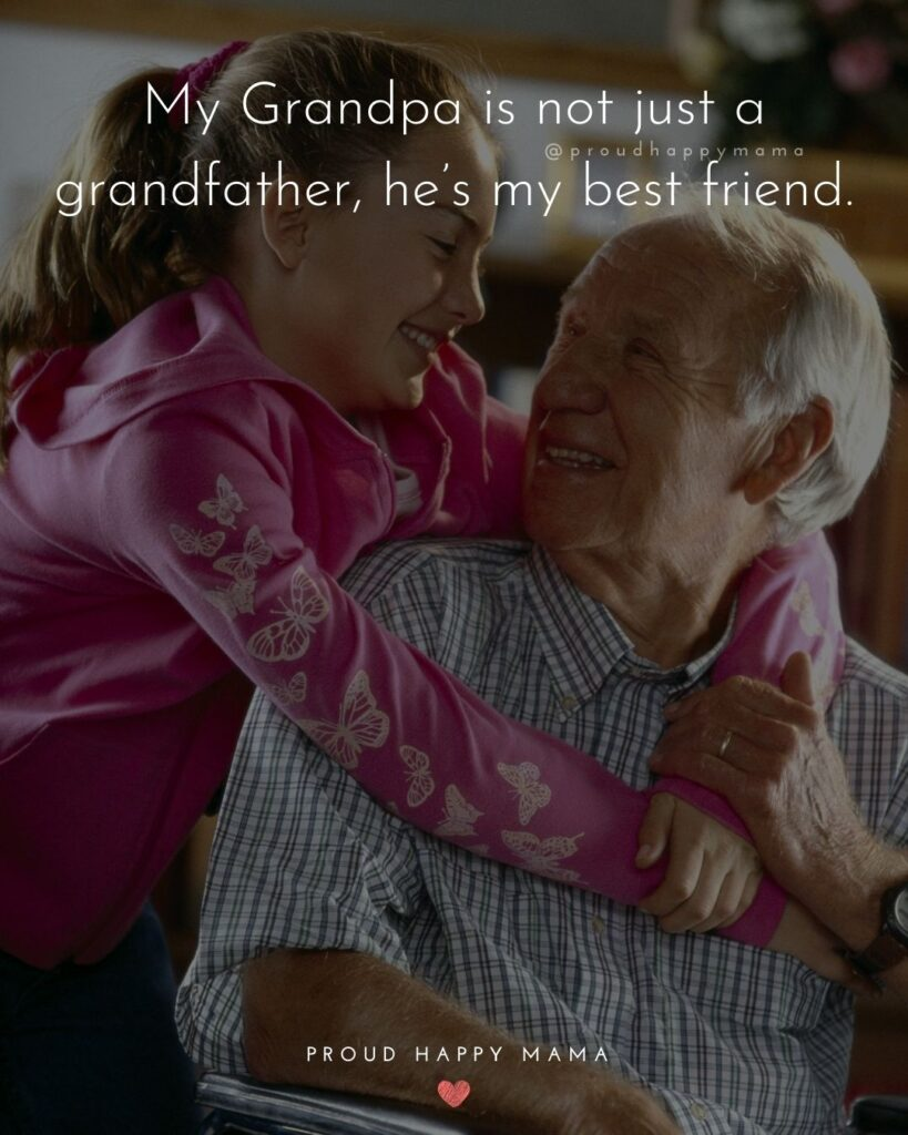 Grandpa Quotes - My Grandpa is not just a grandfather, hes my best friend.