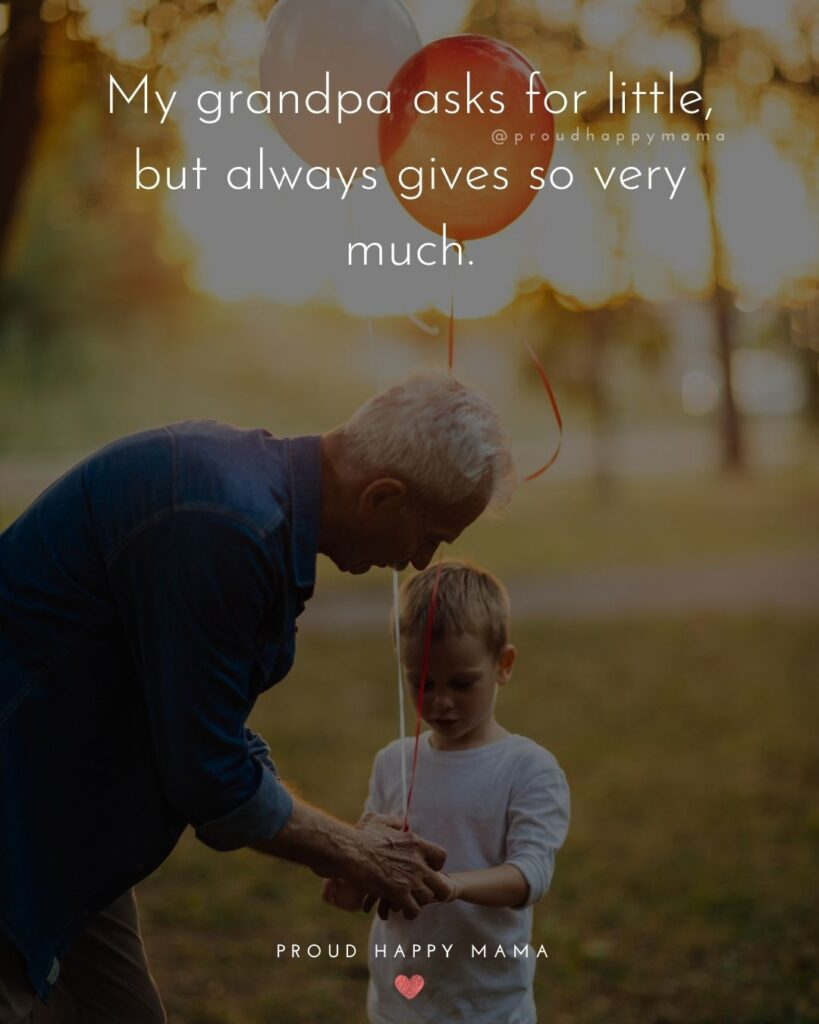 Grandpa Quotes - My grandpa asks for little, but always gives so very much.