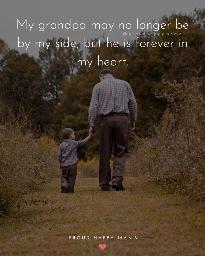 Grandpa Quotes - My grandpa may no longer be by my side, but he is forever in my heart.