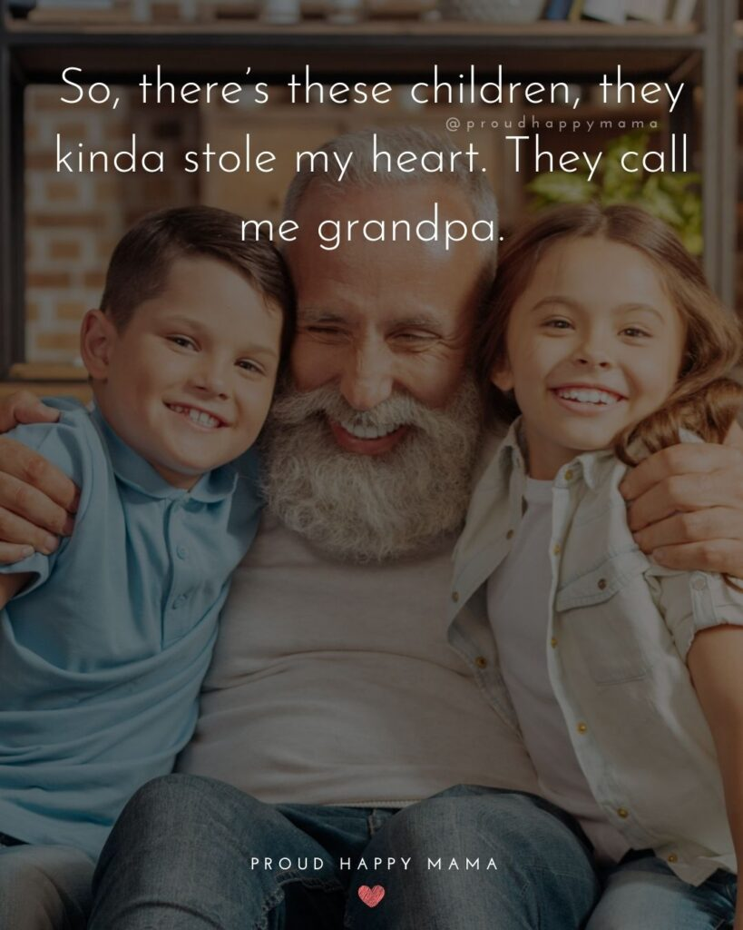 Grandpa Quotes - So, theres these children, they kinda stole my heart. They call me grandpa.