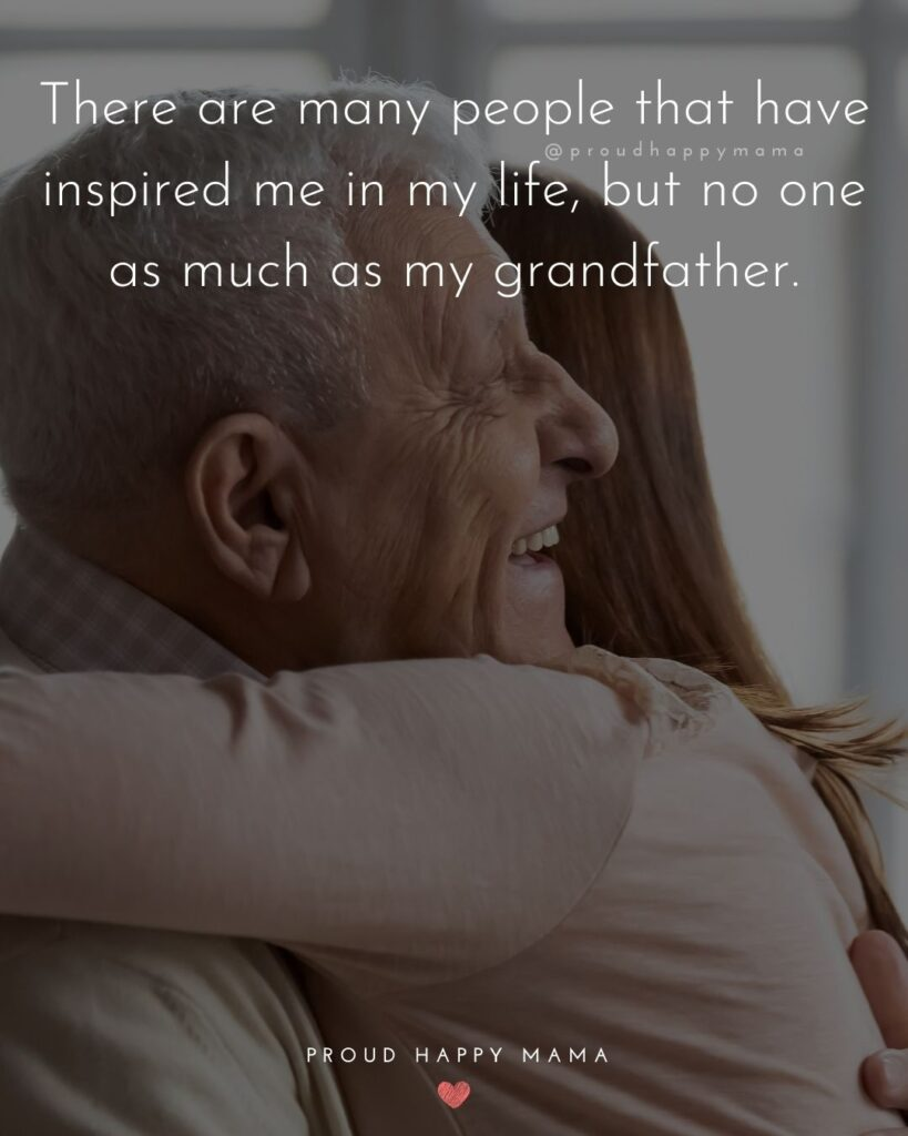 Grandpa Quotes - There are many people that have inspired me in my life, but no one as much as my grandfather.