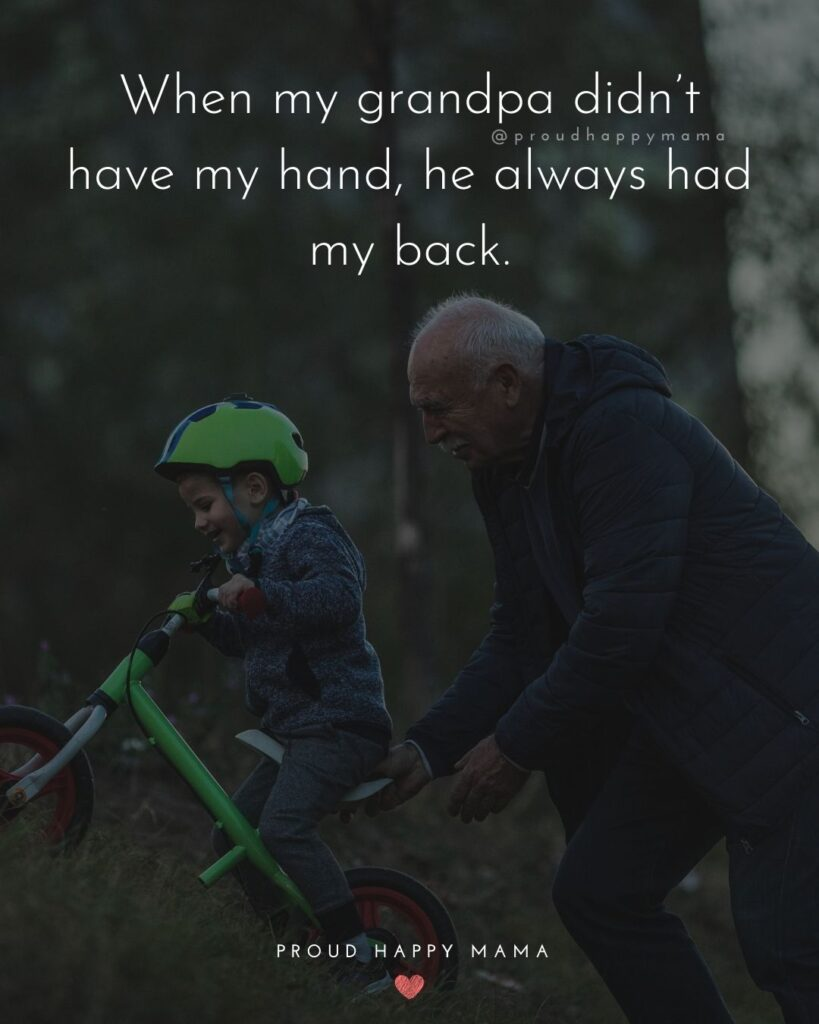 Grandpa Quotes - When my grandpa didnt have my hand, he always had my back.