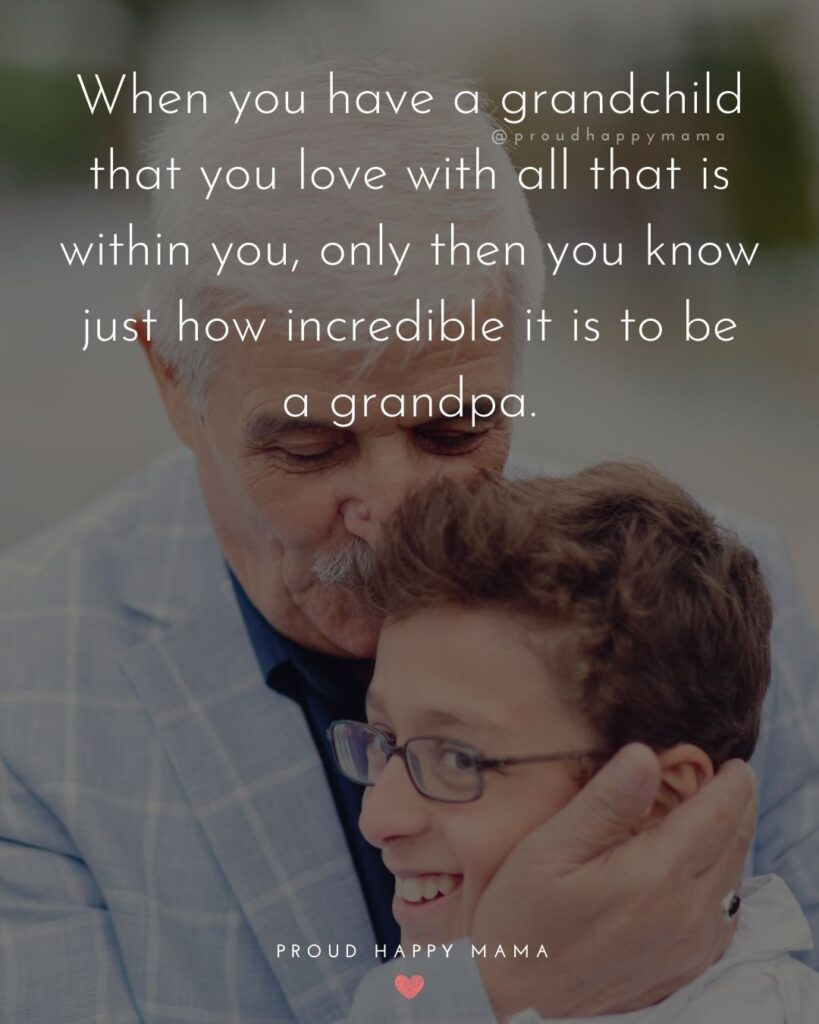Grandpa Quotes - When you have a grandchild that you love with all that is within you, only then you know just how incredible it is to be a grandpa.