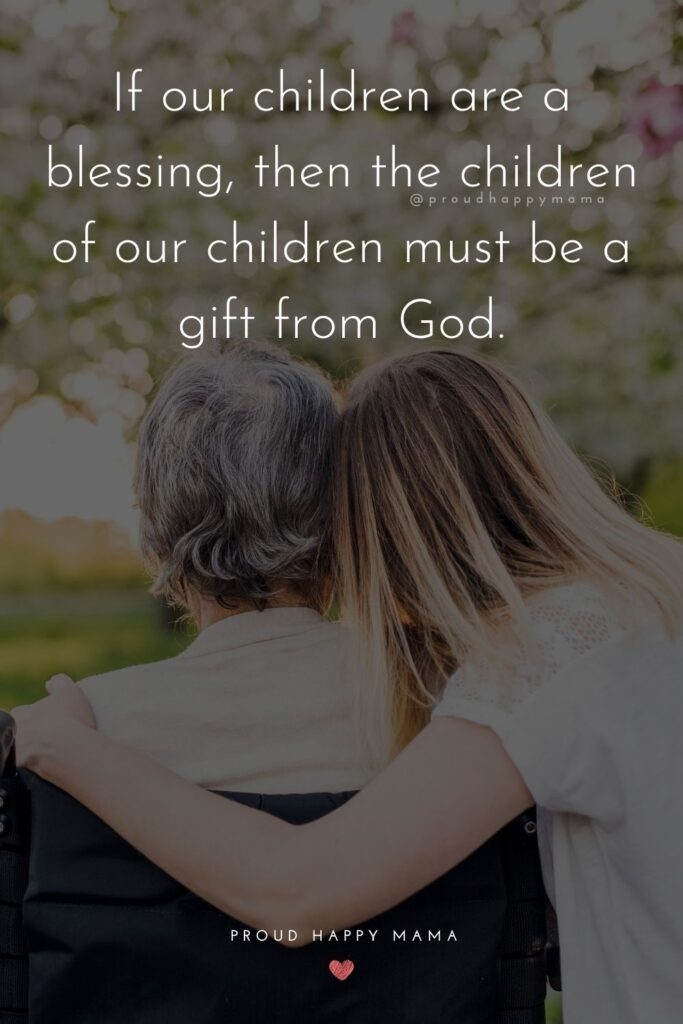 Grandparent Quotes About Grandchildren - If our children are a blessing, then the children of our children must be a gift from God.