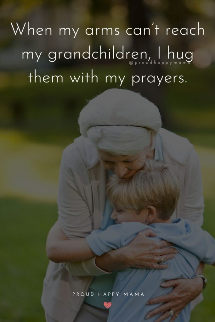 Grandparents Quotes For Grandchildren - When my arms can't reach my grandchildren, I hug them with my prayers.