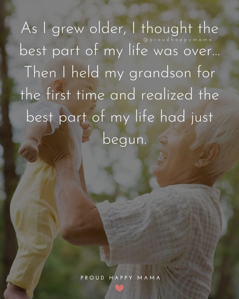 Grandson Quotes - As I grew older, I thought the best part of my life was over…Then I held my grandson for the first time and realized the best part of my life had just begun.
