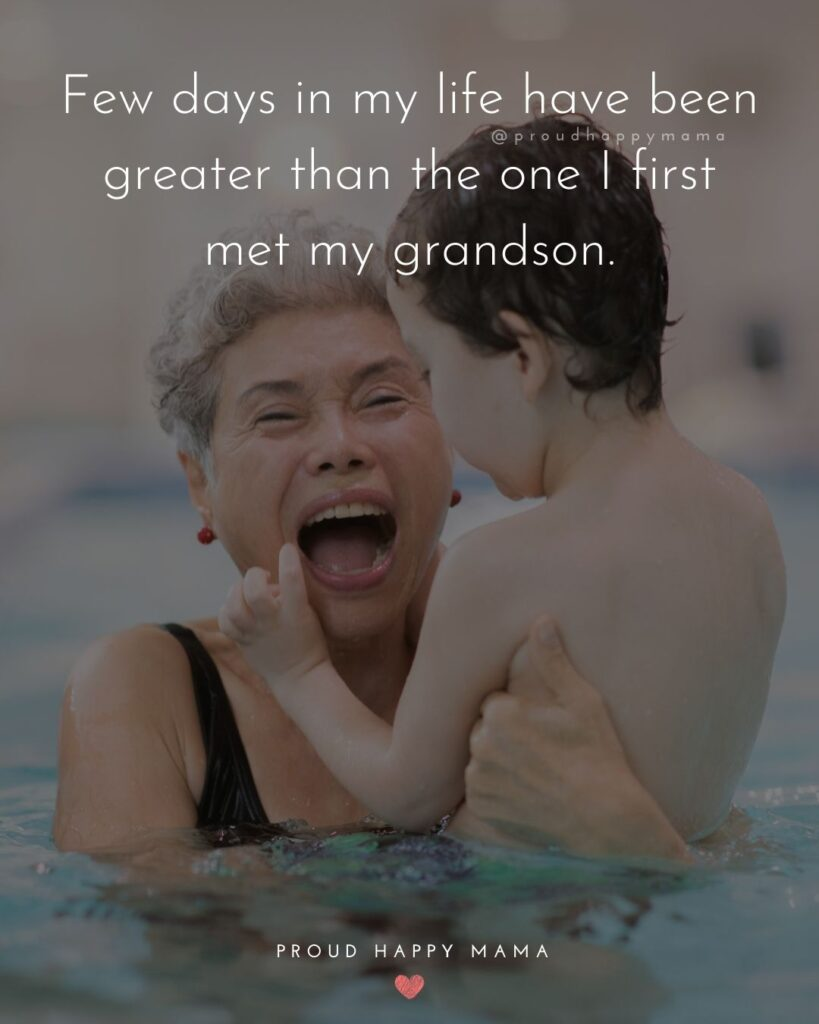 Grandson Quotes - Few days in my life have been greater than the one I first met my grandson.