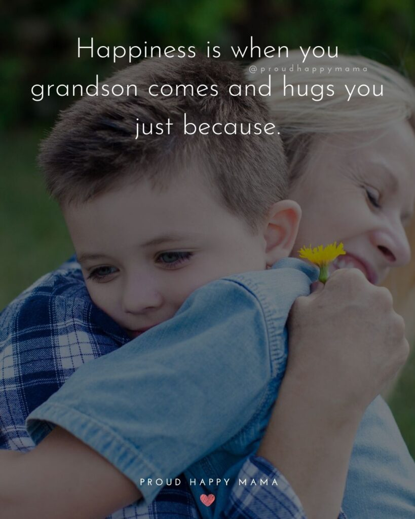 Grandson Quotes - Happiness is when you grandson comes and hugs you just because.