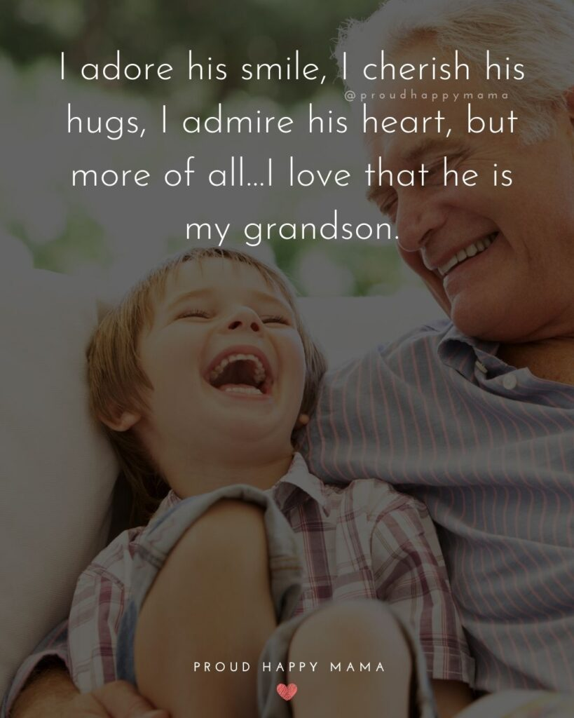 Grandson Quotes - I adore his smile, I cherish his hugs, I admire his heart, but more of all…I love that he is my grandson.