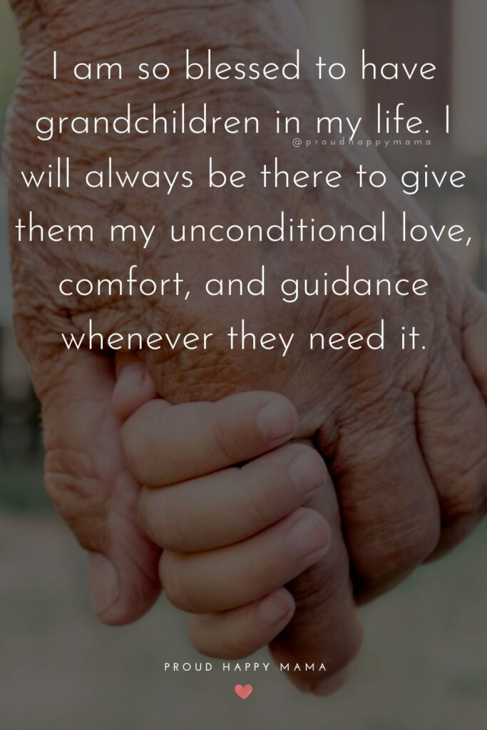 Grandson Quotes - I am so blessed to have grandchildren in my life. I will always be there to give them my unconditional love, comfort, and guidance whenever they need it.