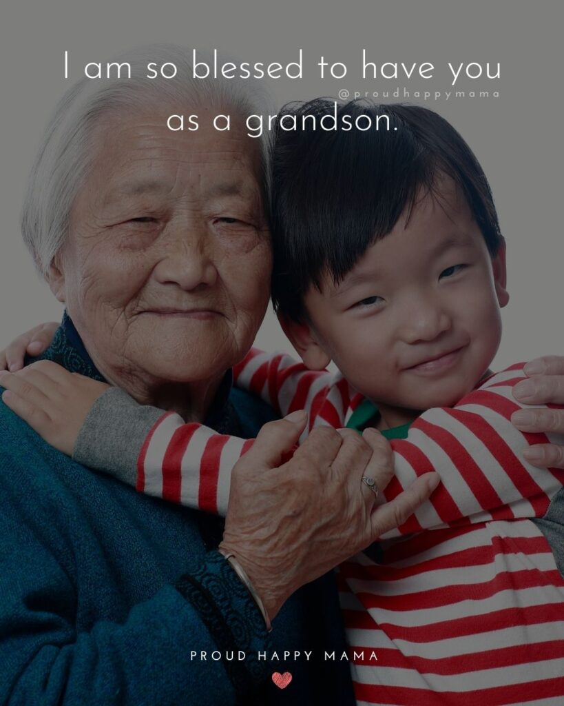 Grandson Quotes - I am so blessed to have you as a grandson.