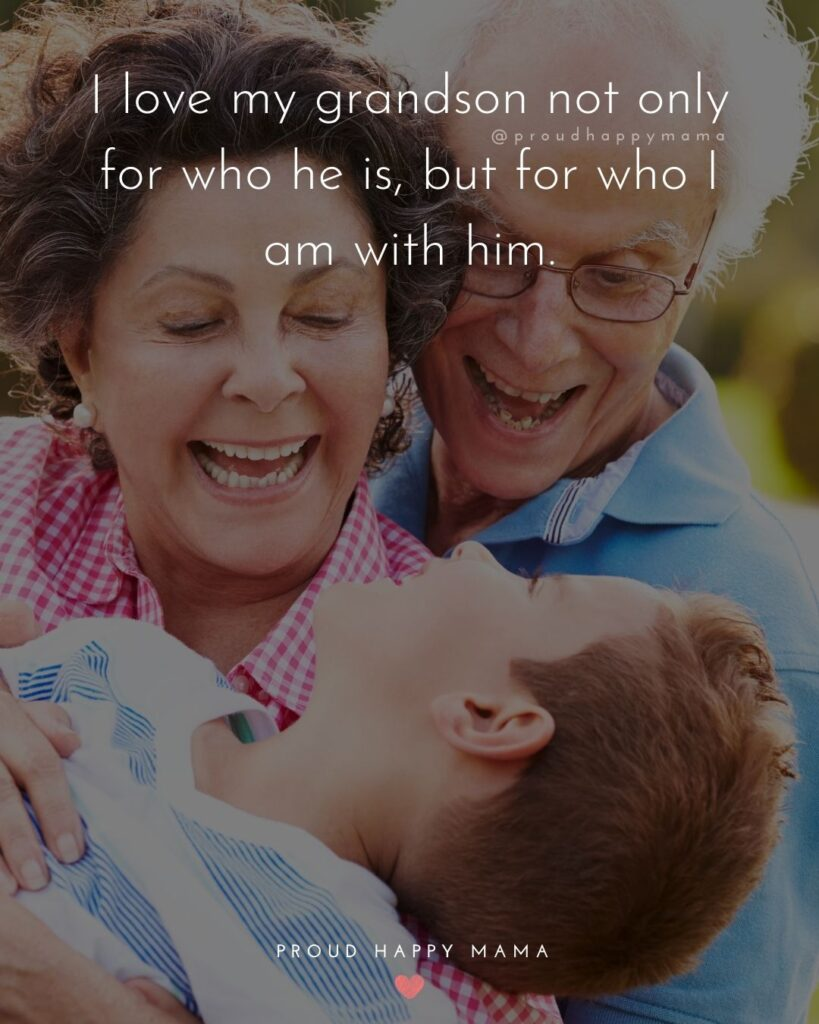 Grandson Quotes - I love my grandson not only for who he is, but for who I am with him.