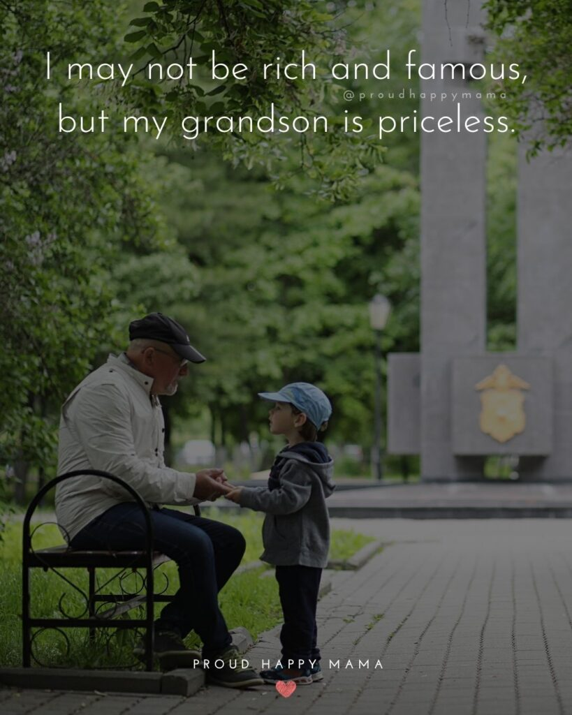 Grandson Quotes - I may not be rich and famous, but my grandson is priceless.