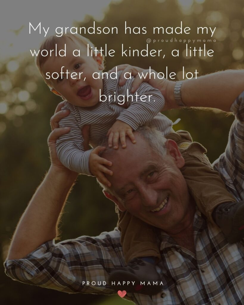 Grandson Quotes - My grandson has made my world a little kinder, a little softer, and a whole lot brighter.