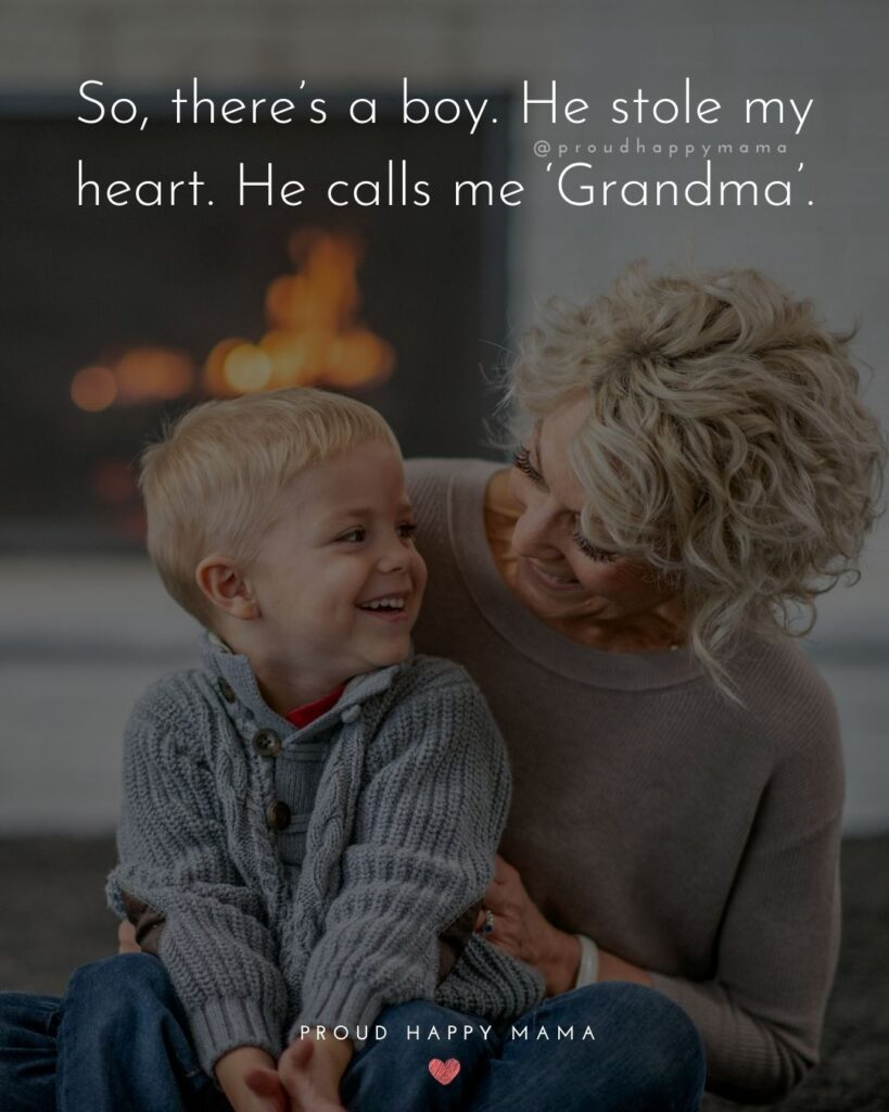 Grandson Quotes - So, theres a boy. He stole my heart. He calls me Grandma.