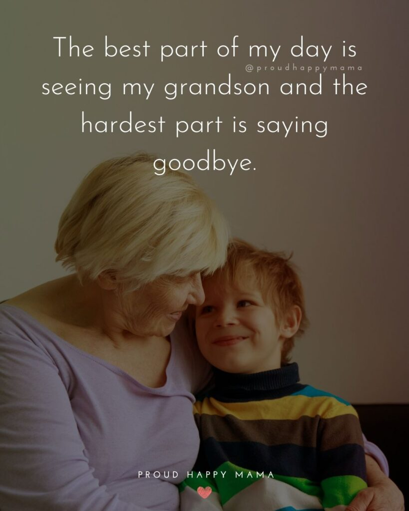 Grandson Quotes - The best part of my day is seeing my grandson and the hardest part is saying goodbye.