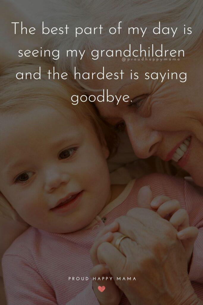 Quote About Grandchildren - The best part of my day is seeing my grandchildren and the hardest is saying goodbye.