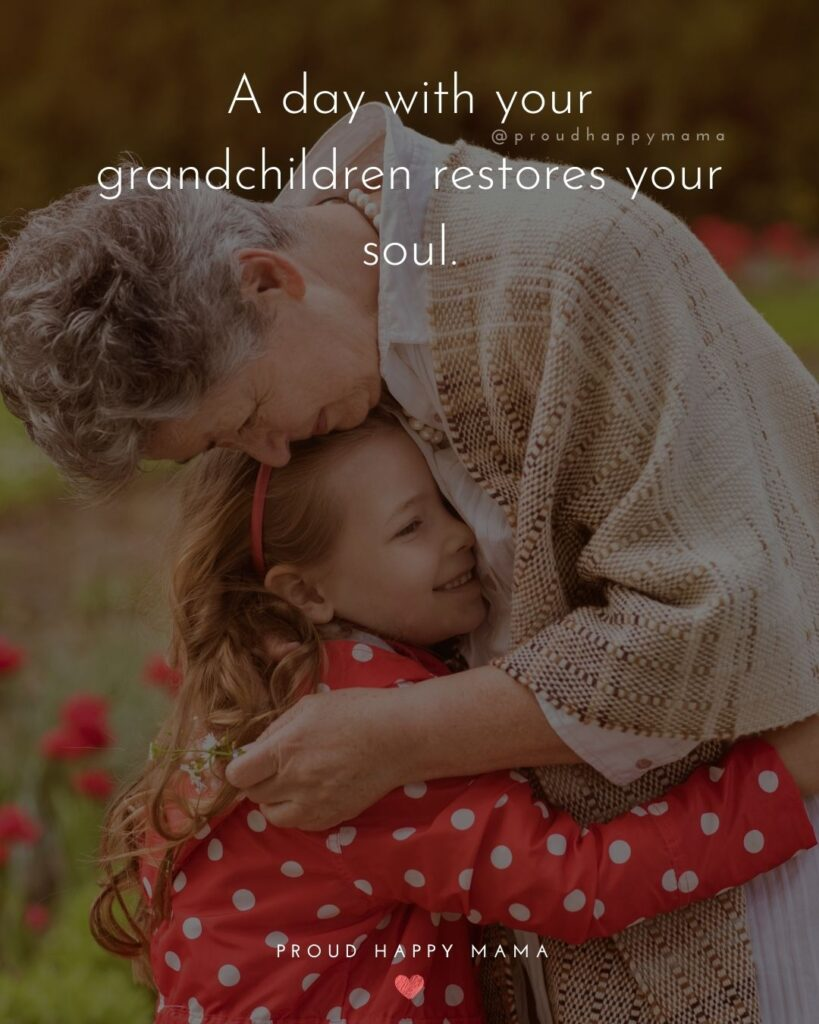 Quotes for Grandchildren - A day with your grandchildren restores your soul.