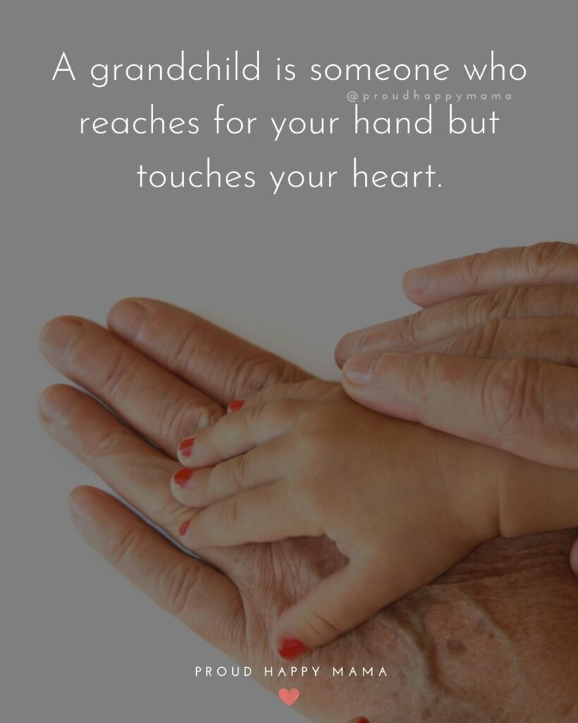 Quotes for Grandchildren - A grandchild is someone who reaches for your hand but touches your heart.