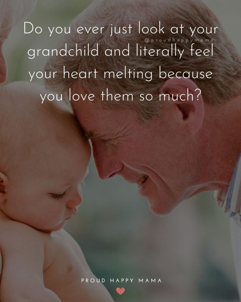 Quotes for Grandchildren - Do you ever just look at your grandchild and literally feel your heart melting because you love them so much