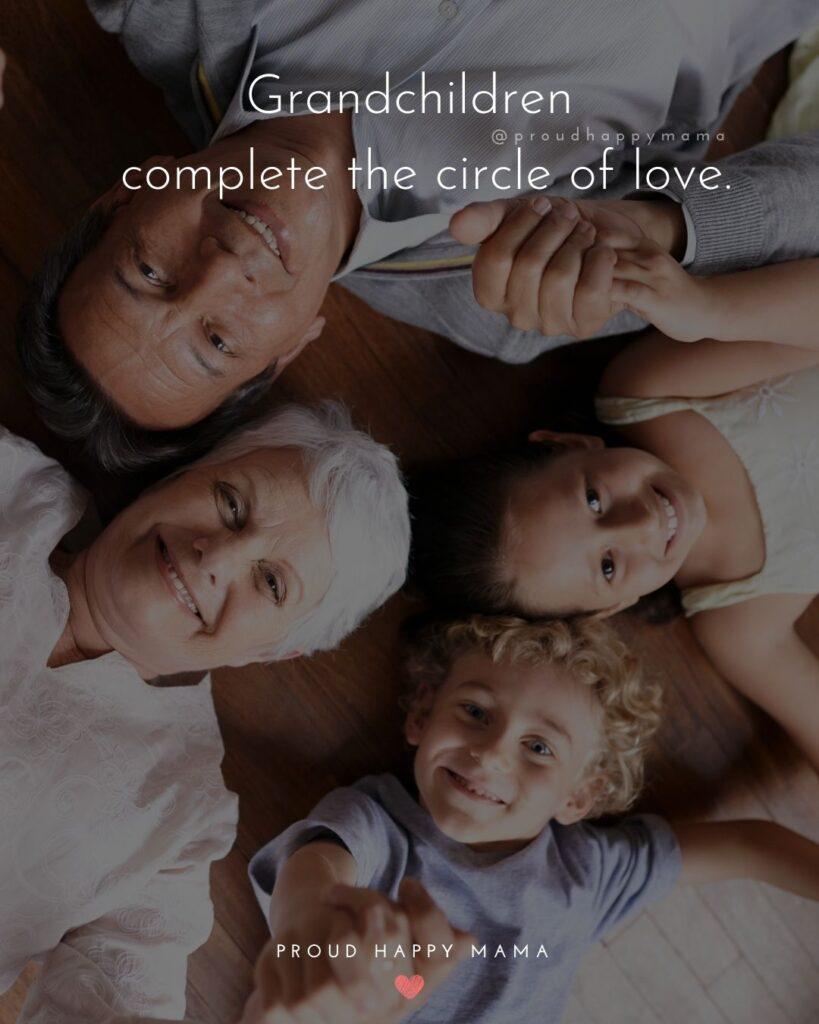 Quotes for Grandchildren - Grandchildren complete the circle of love.
