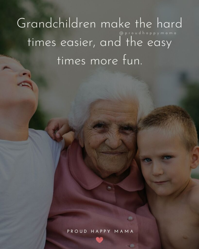 Quotes for Grandchildren - Grandchildren make the hard times easier, and the easy times more fun.