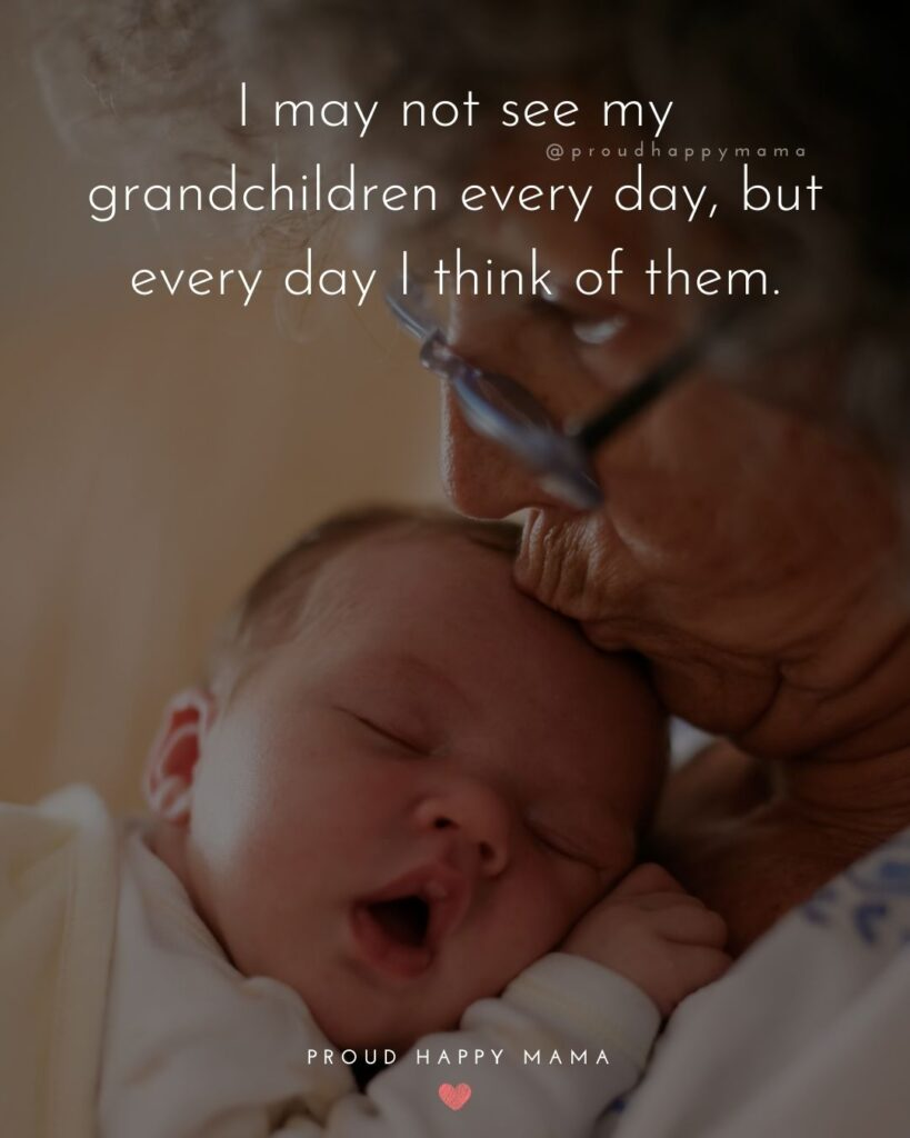 Quotes for Grandchildren - I may not see my grandchildren every day, but every day I think of them.