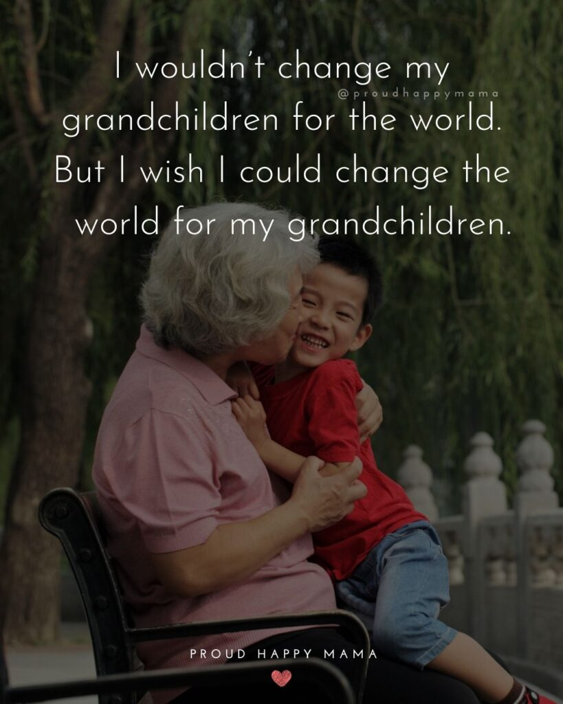 Quotes for Grandchildren - I wouldnt change my grandchildren for the world. But I wish I could change the world for my grandchildren.