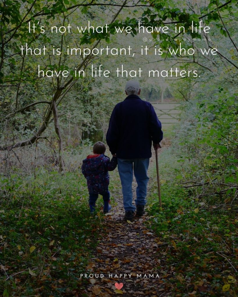 Quotes for Grandchildren - Its not what we have in life that is important, it is who we have in life that matters.