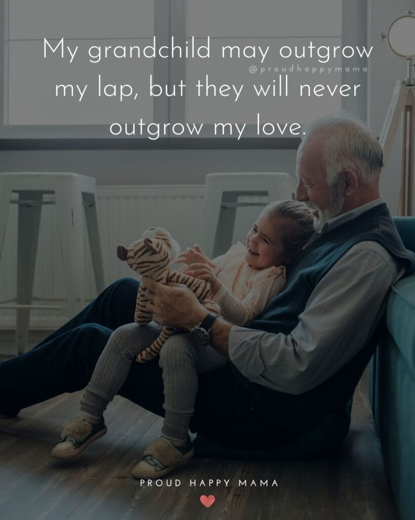 Quotes for Grandchildren - My grandchild my outgrow my lap, but they will never outgrow my love.