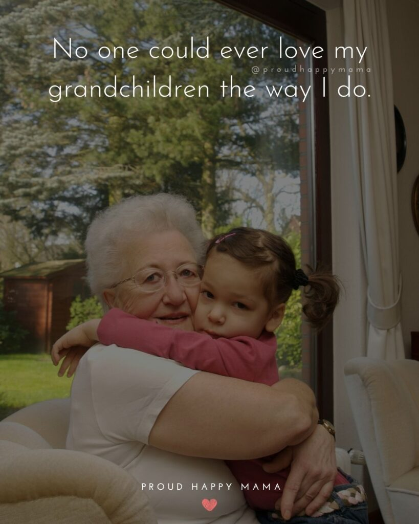 Quotes for Grandchildren - No one could ever love my grandchildren the way I do.