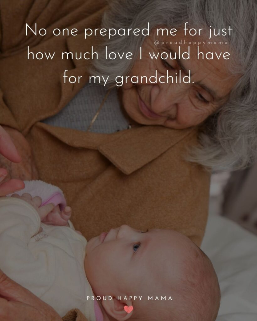 Quotes for Grandchildren - No one prepared me for just how much love I would have for my grandchild.