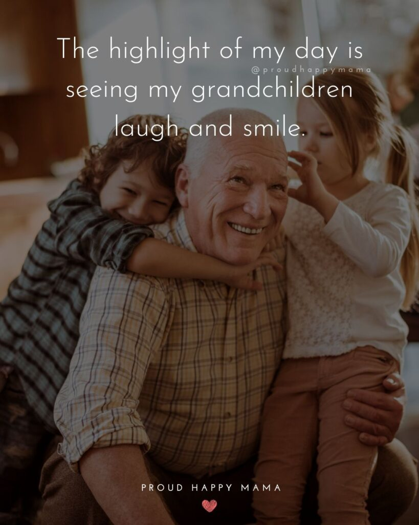Quotes for Grandchildren - The highlight of my day is seeing my grandchildren laugh and smile.