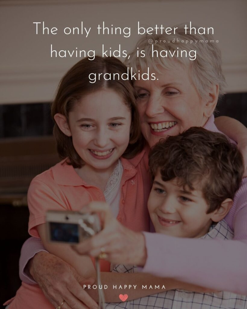 Quotes for Grandchildren - The only thing better than having kids, is having grandkids.