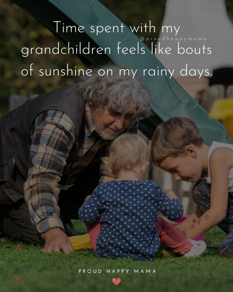 Quotes for Grandchildren - Time spent with my grandchildren feels like bouts of sunshine on my rainy days.