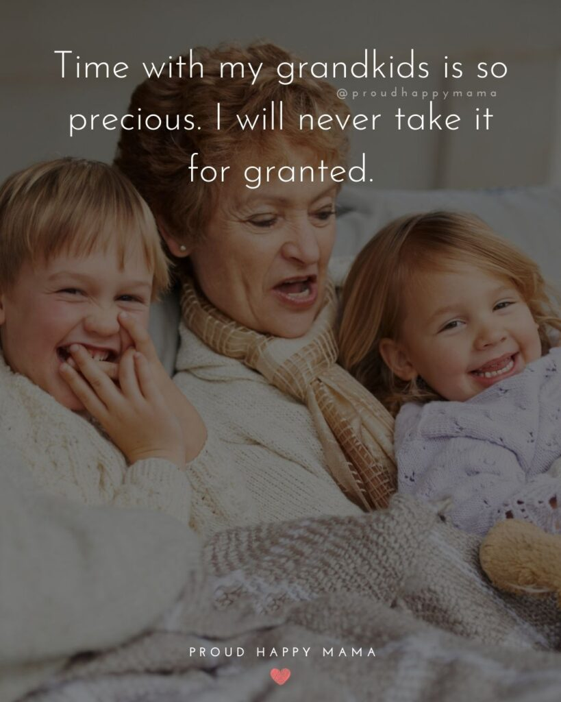Quotes for Grandchildren - Time with my grandkids is so precious. I will never take it for granted.