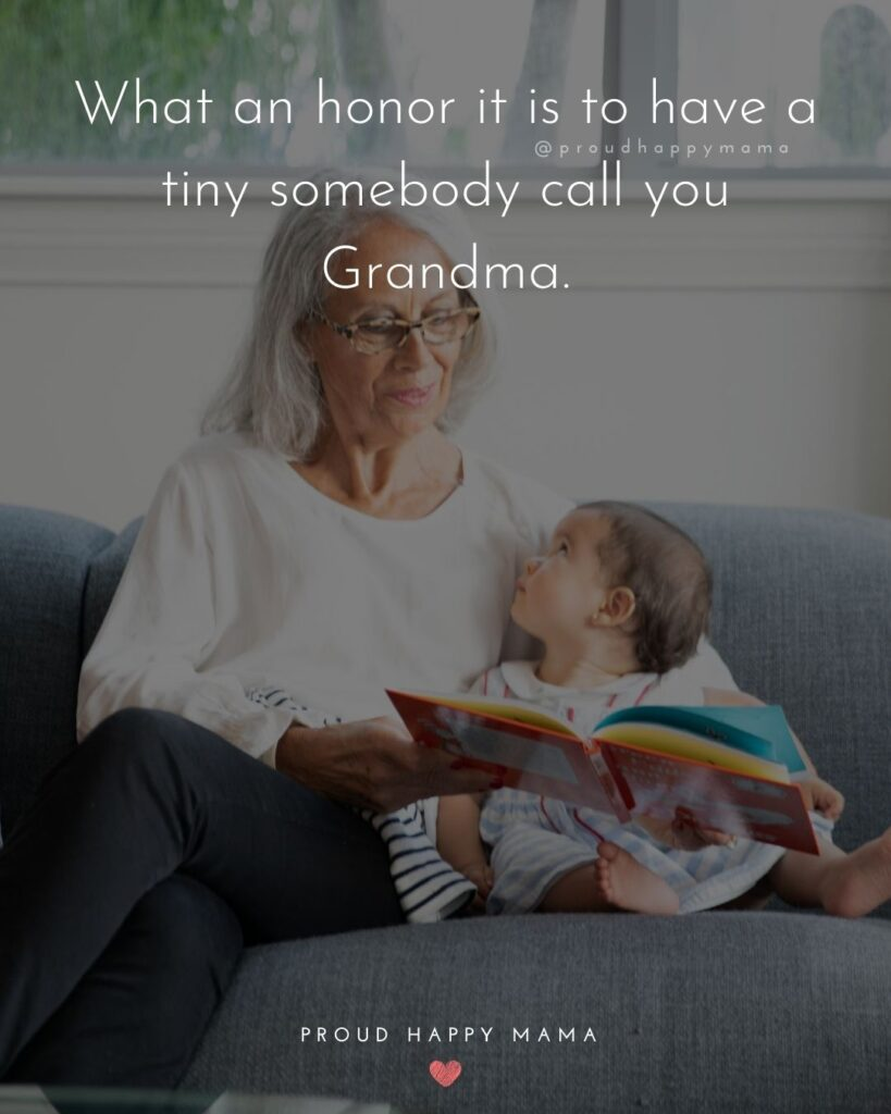 Quotes for Grandchildren - What an honor it is to have a tiny somebody call you Grandma.