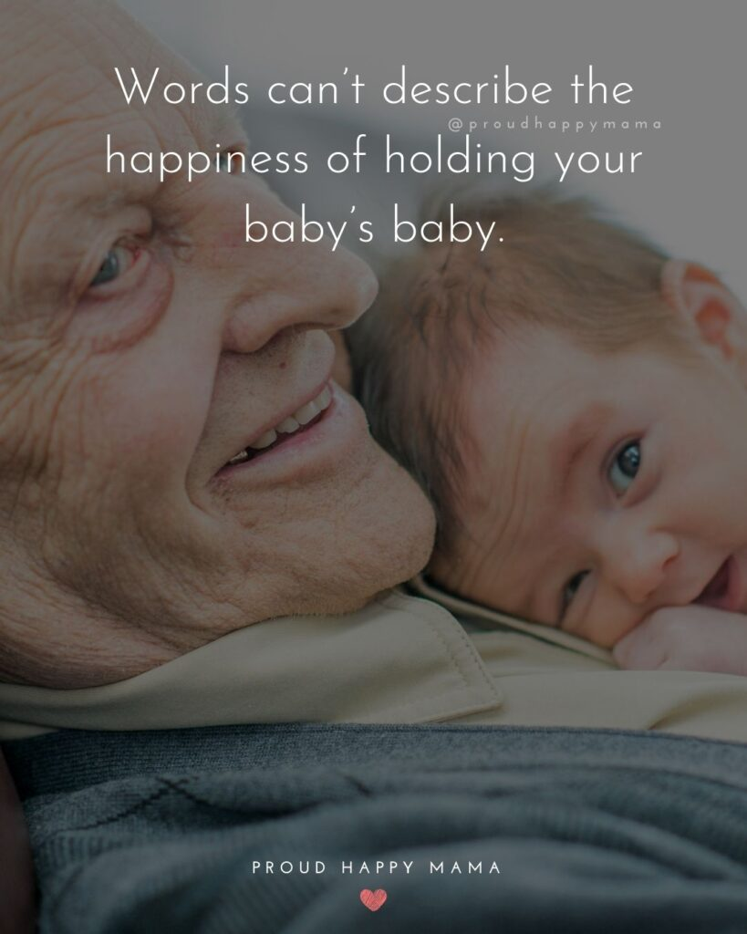 Quotes for Grandchildren - Words cant describe the happiness of holding your babys baby.