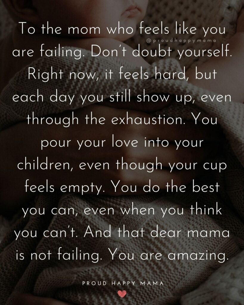 Strong Mom Quotes - To the mom who feels like you are failing. Don't doubt yourself.