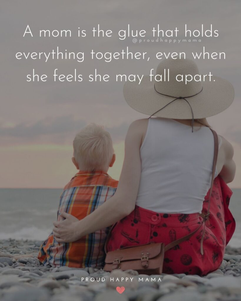 Strong Mom Quotes - A mom is the glue that holds everything together, even when she feels she may fall apart.
