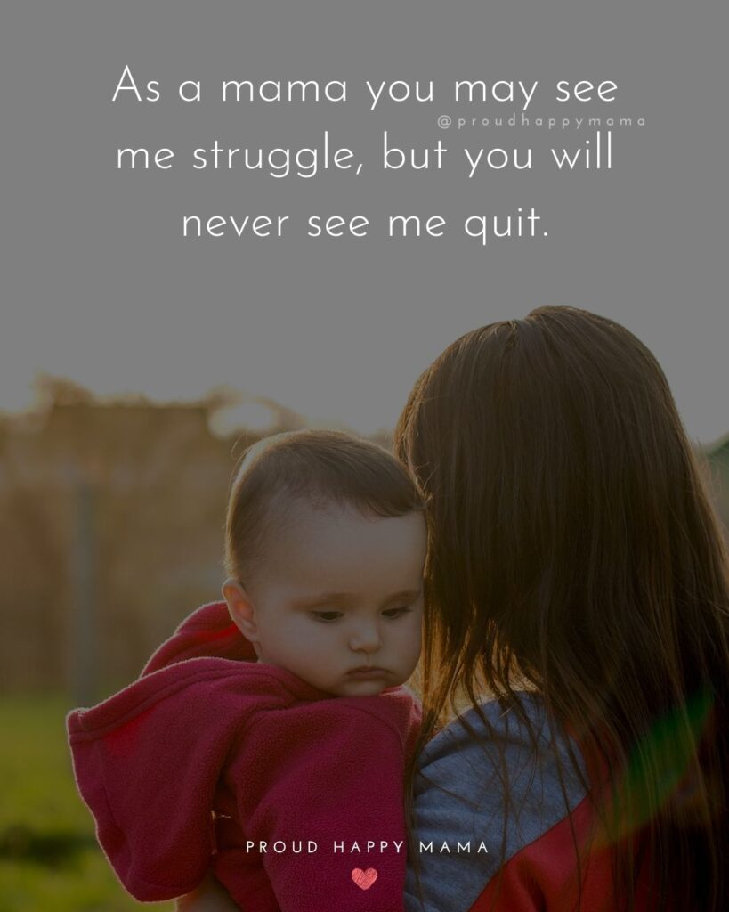 Strong Mom Quotes - As a mama you may see me struggle, but you will never see me quit.