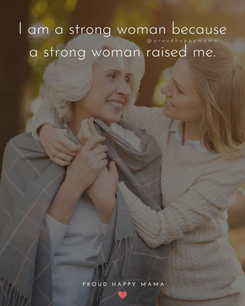 Strong Mom Quotes - I am a strong woman because a strong woman raised me.