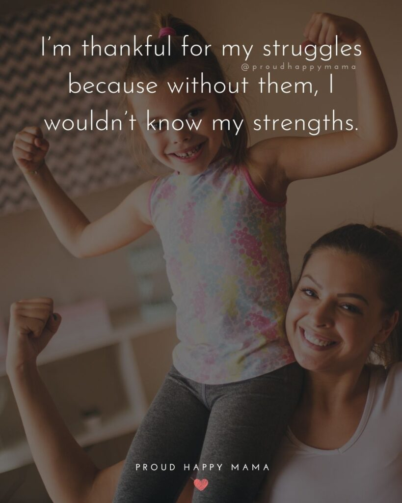 Strong Mom Quotes -Im thankful for my struggles because without them, I wouldnt know my strengths