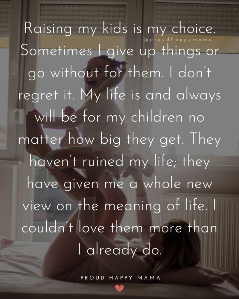 Strong Mom Quotes - Raising my kids is my choice. Sometimes I give up things or go without for them