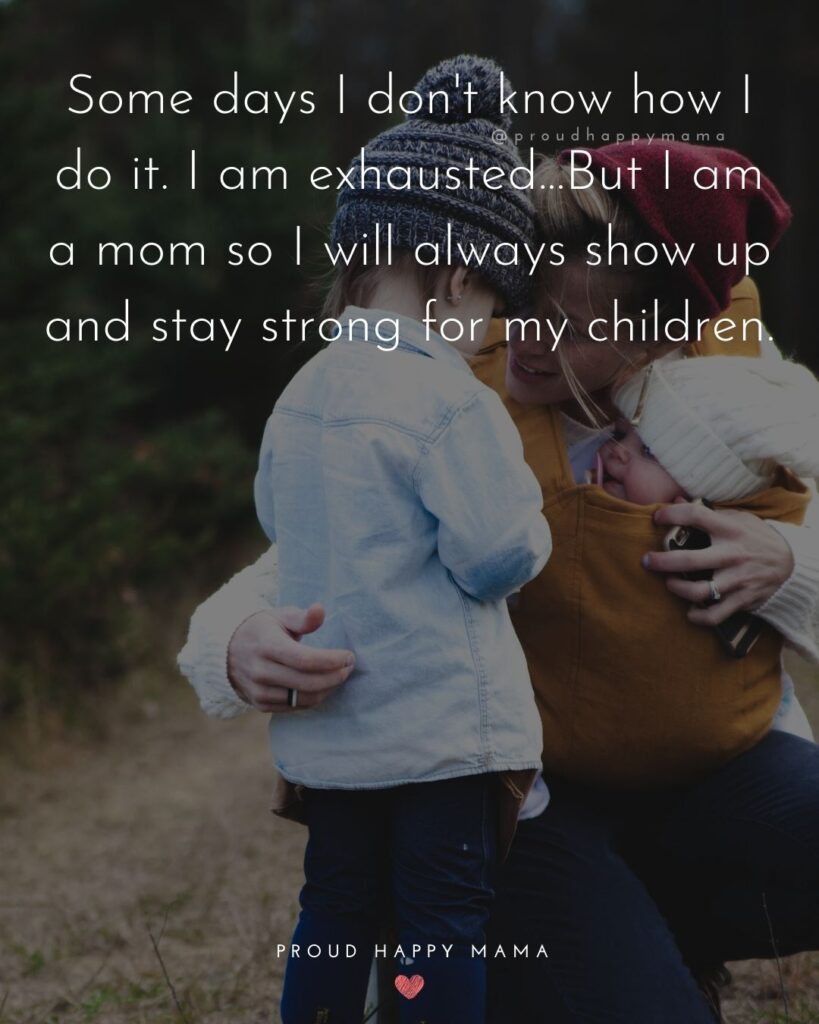 Strong Mom Quotes - Some days I dont know how I do it. I am exhausted.
