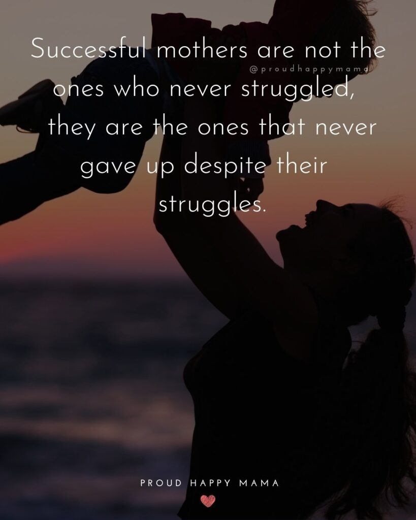 Strong Mom Quotes - Successful mothers are not the ones who never struggled, they are the ones that never gave up despite their struggles.