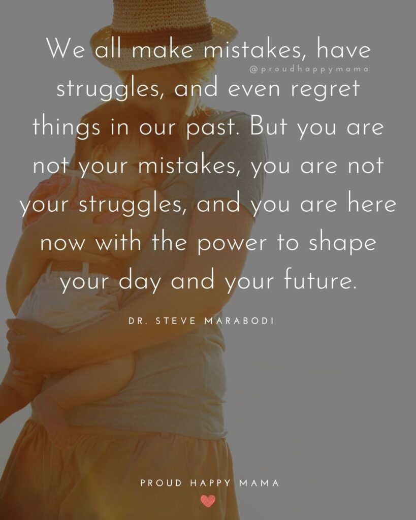 Strong Mom Quotes - We all make mistakes, have struggles, and even regret things in our past. But you are not your mistakes