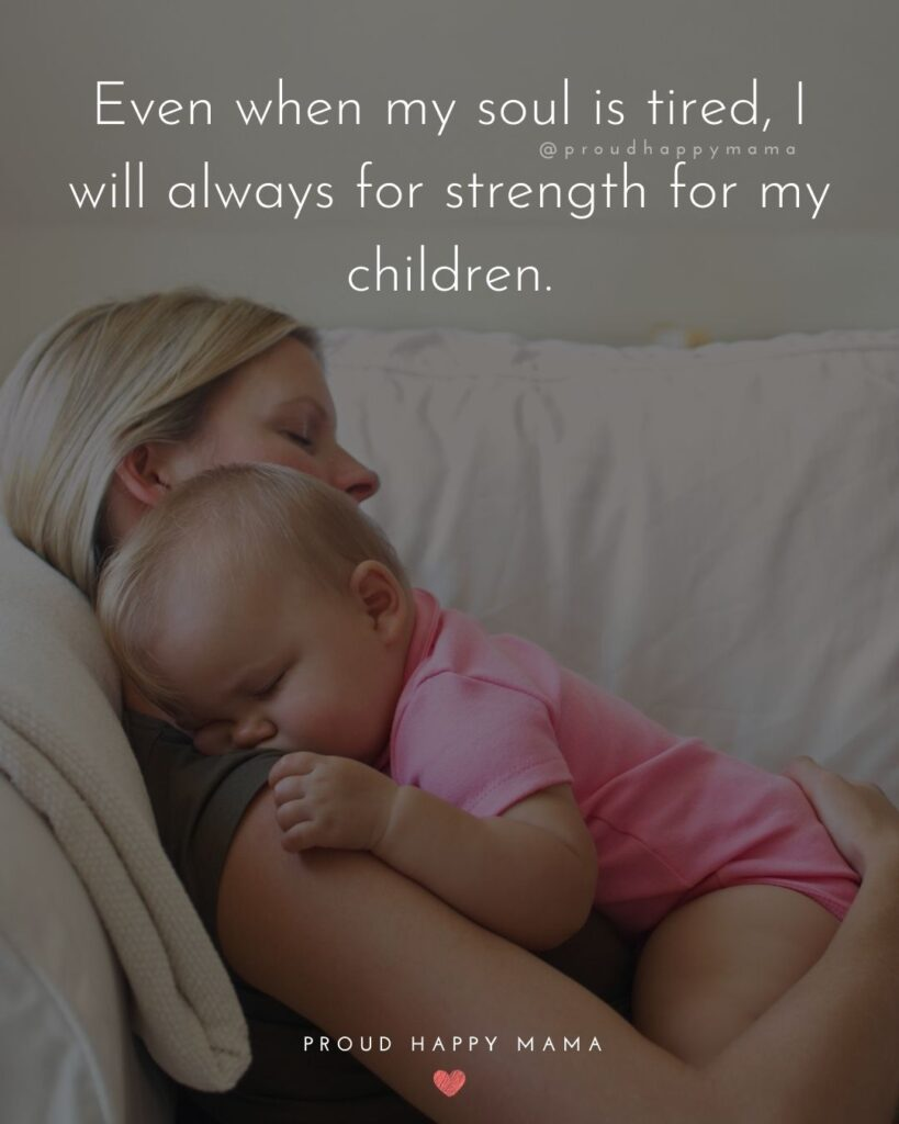 Strong Women Quotes - Even when my soul is tired, I will always for strength for my children.