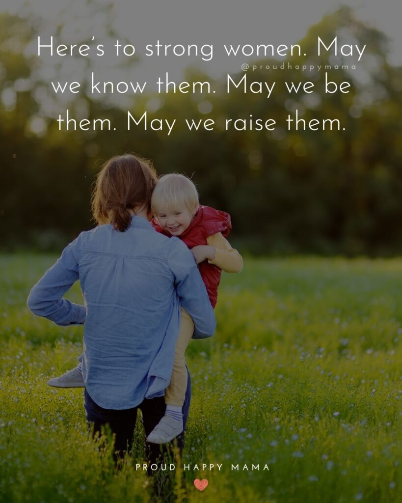 Strong Women Quotes - Heres to strong women. May we know them. May we be them. May we raise them.